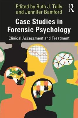 Case Studies in Forensic Psychology: Clinical Assessment and Treatment by Ruth Tully