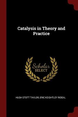 Catalysis in Theory and Practice by Hugh Stott Taylor