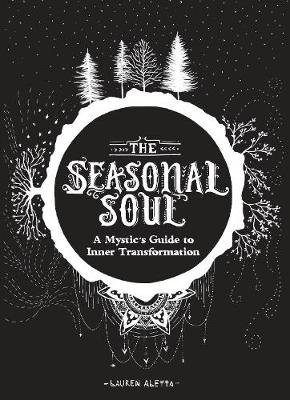 The Seasonal Soul: A Mystic's Guide to Inner Transformation by Lauren Altetta