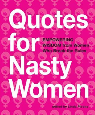 Quotes for Nasty Women by Linda Picone