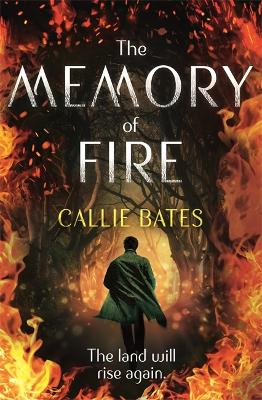 The Memory of Fire: The Waking Land Book II by Callie Bates