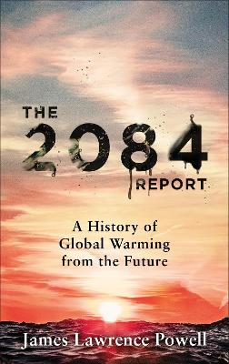 The 2084 Report: A History of Global Warming from the Future book