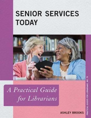 Senior Services Today: A Practical Guide for Librarians book