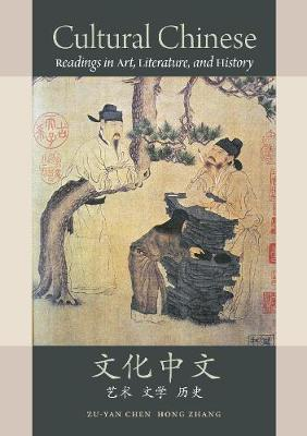 Cultural Chinese: Readings in Art, Literature, and History by Zu-yan Chen