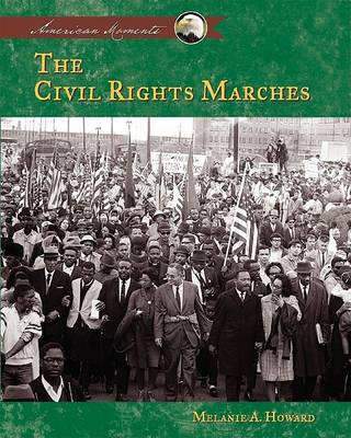 The Civil Rights Marches by Melanie A. Howard