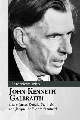 Interviews with John Kenneth Galbraith by James Ronald Stanfield