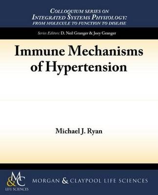 Immune Mechanisms of Hypertension by Michael J. Ryan