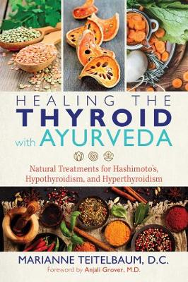 Healing the Thyroid with Ayurveda: Natural Treatments for Hashimoto's, Hypothyroidism, and Hyperthyroidism by Marianne Teitelbaum