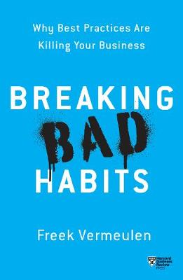 Breaking Bad Habits: Why Best Practices Are Killing Your Business book