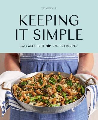 Keeping it Simple: Easy weeknight one-pot recipes by Yasmin Fahr