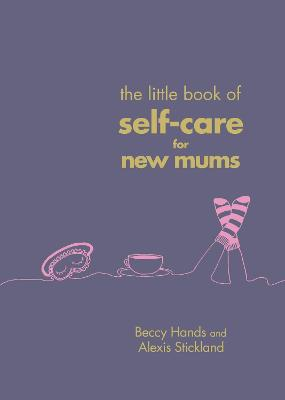 The Little Book of Self-Care for New Mums book