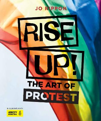 Rise Up!: The Art of Protest by Joanne Rippon
