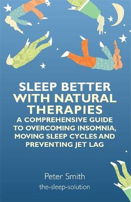 Sleep Better with Natural Therapies by Peter Smith