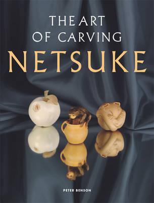 Art of Carving Netsuke by Peter Benson