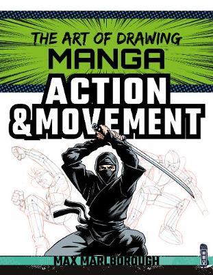 The Art of Drawing Manga: Action & Movement by Max Marlborough