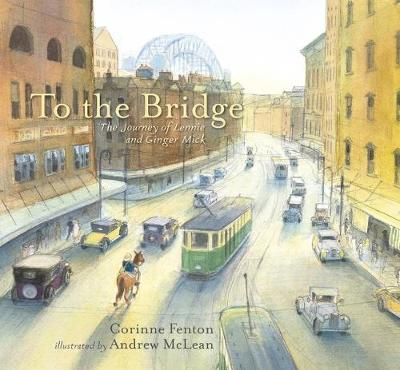 To The Bridge: The Journey of Lennie and Ginger Mick by Corinne Fenton