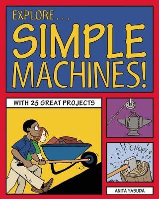 Explore Simple Machines! by Anita Yasuda