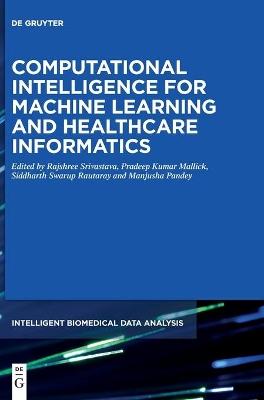 Computational Intelligence for Machine Learning and Healthcare Informatics by Rajshree Srivastava