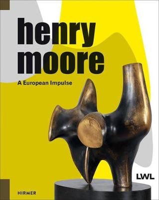Henry Moore: A European Impulse by Hermann Arnhold