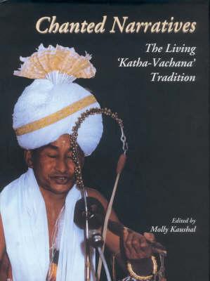 Chanted Narratives: The Living Katha Vachana Tradition by Molly Kaushal