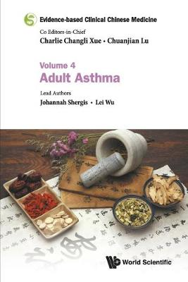 Evidence-based Clinical Chinese Medicine - Volume 4: Adult Asthma by Chuanjian Lu