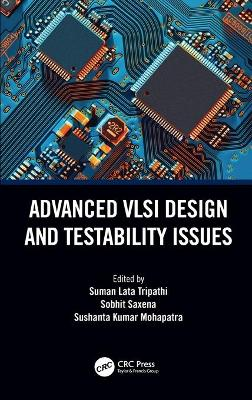 Advanced VLSI Design and Testability Issues book
