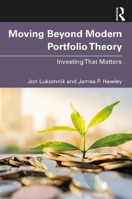 Moving Beyond Modern Portfolio Theory: Investing That Matters by Jon Lukomnik