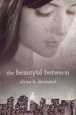 The Beautiful Between by Alyssa B Sheinmel
