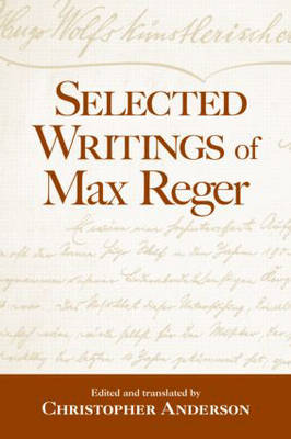 Selected Writings of Max Reger by Christopher Anderson