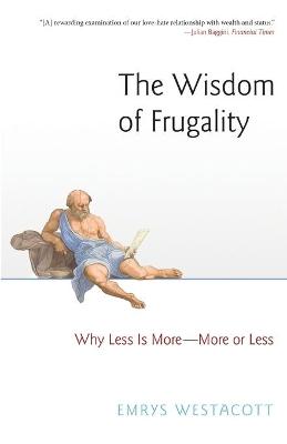 The Wisdom of Frugality by Emrys Westacott