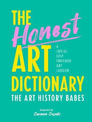 The Honest Art Dictionary: A Jovial Trip through Art Jargon book