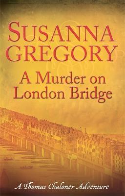 A Murder On London Bridge by Susanna Gregory