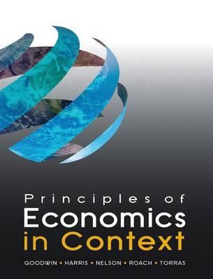 Principles of Economics in Context by Neva Goodwin