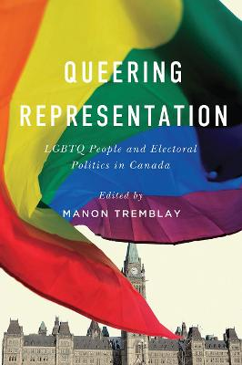 Queering Representation: LGBTQ People and Electoral Politics in Canada by Manon Tremblay
