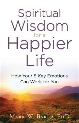 Spiritual Wisdom for a Happier Life by Mark W Baker