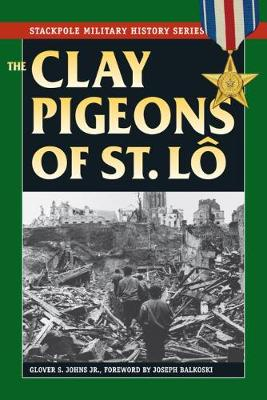 The Clay Pigeons of St Lo by Glover S. Johns