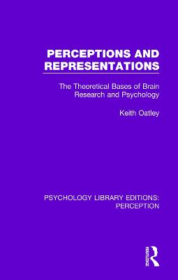 Perceptions and Representations: The Theoretical Bases of Brain Research and Psychology by Keith Oatley