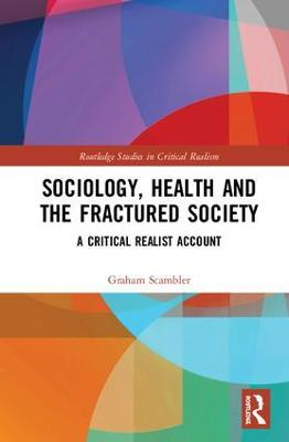 Sociology, Health and the Fractured Society by Graham Scambler