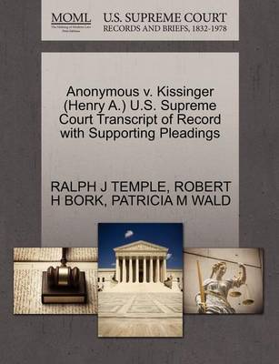 Anonymous V. Kissinger (Henry A.) U.S. Supreme Court Transcript of Record with Supporting Pleadings by Ralph J Temple