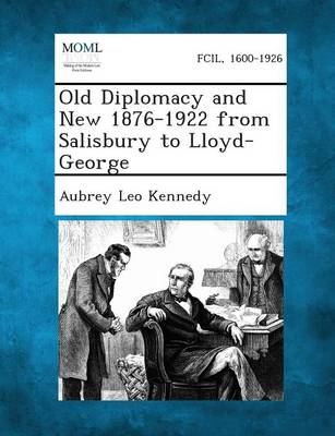 Old Diplomacy and New 1876-1922 from Salisbury to Lloyd-George by Leo Kennedy
