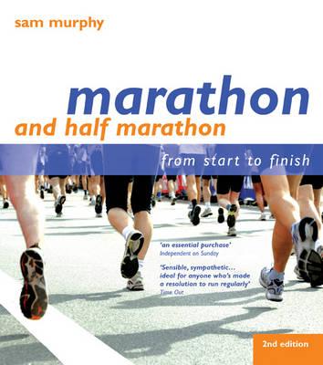 Marathon and Half Marathon: From Start to Finish by Sam Murphy