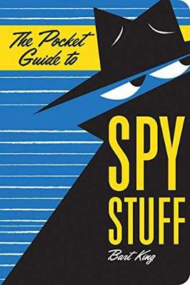 The Pocket Guide to Spy Stuff by Bart King