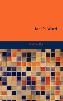 Jack's Ward by Horatio Alger
