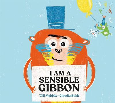 I Am A Sensible Gibbon by Will Mabbitt