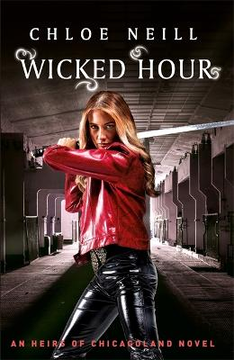 Wicked Hour: An Heirs of Chicagoland Novel by Chloe Neill