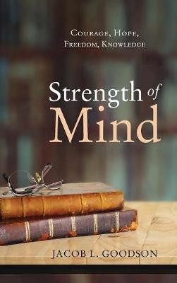 Strength of Mind by Jacob L Goodson