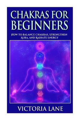 Chakras for Beginners by Victoria Lane