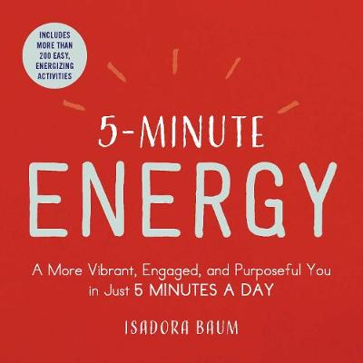 5-Minute Energy: A More Vibrant, Engaged, and Purposeful You in Just 5 Minutes a Day by Isadora Baum