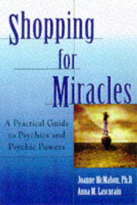 Shopping for Miracles: A Guide to Psychics and Psychic Powers by Joanne D.S. McMahon