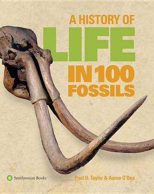 A History of Life in 100 Fossils by Dr Paul D Taylor